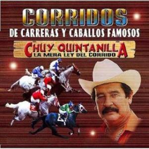Chuy Quintanilla - Corridos De Carreras y Caballos Famosos