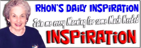 Rhon's Early Morning Inspiration ForMonday